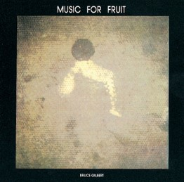 bruce-gilbert-music-for-fruit-stumm77