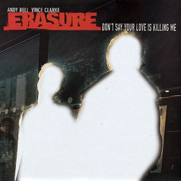 erasure-dont-say-your-love-is-killing-me