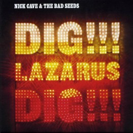 Nick Cave & the Bad Seeds - Dig!!! Lazarus Dig!!!