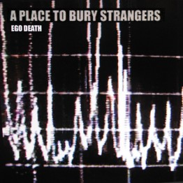a-place-to-bury-strangers-ego-death-mute433
