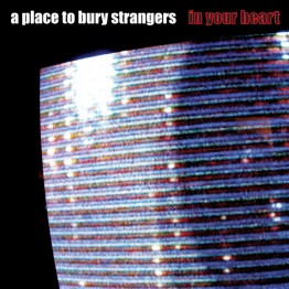 a-place-to-bury-strangers-in-your-heart-mute416