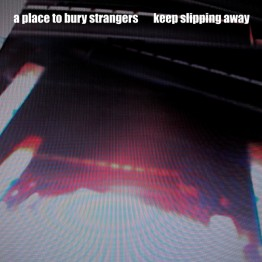 a-place-to-bury-strangers-keep-slipping-away-mute422