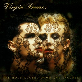 Virgin Prunes The Moon Looked Down And Laughed
