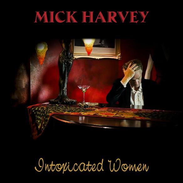 MickHarvey_IntoxicatedWomen_Packshot_Credit L.J.Spruyt